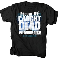 I Could Be Caught Dead Christian T Shirt
