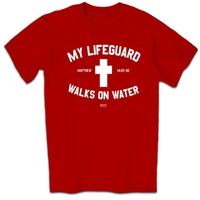 My Lifeguard Walks On Water Christian T-Shirt