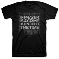 If Prayer Is A Crime I'll Do the Time Christian T-Shirt