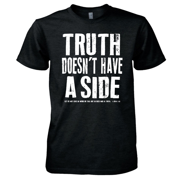 Truth Doesn't Have A Side T Shirt